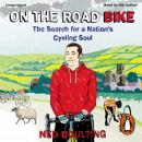 On the Road Bike: The Search For a Nation's Cycling Soul, Ned Boulting