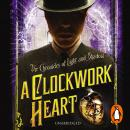 A Clockwork Heart: Chronicles of Light and Shadow Audiobook