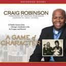 Game of Character: A Family Journey from Chicago's Southside to the Ivy League and Beyond, Craig Robinson
