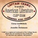 Captain Cram's Condensed Audio Course for use with the American Literature CLEP Exam, Jennifer Dickmann, Corey Loeffelholz