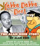 Yabba Dabba Doo: The Alan Reed Story Audiobook