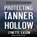 Protecting Tanner Hollow: Four Romantic Suspense Novellas Audiobook