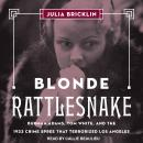 Blonde Rattlesnake: Burmah Adams, Tom White, and the 1933 Crime Spree that Terrorized Los Angeles Audiobook