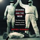 Boxing and the Mob: The Notorious History of the Sweet Science, Jeffrey Sussman