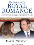Making of a Royal Romance: William, Kate, and Harry--A Look Behind the Palace Walls, Katie Nicholl