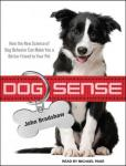 Dog Sense: How the New Science of Dog Behavior Can Make You a Better Friend to Your Pet, John Bradshaw