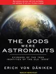 The Gods Were Astronauts: Evidence of the True Identities of the Old 'Gods' Audiobook