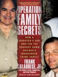 Operation Family Secrets: How a Mobster's Son and the FBI Brought Down Chicago's Murderous Crime Family, Frank Calabrese Jr., Paul Pompian, Kent Zimmerman, Keith Zimmerman