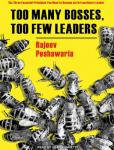 Too Many Bosses, Too Few Leaders: The Three Essential Principles You Need to Become an Extraordinary Leader, Rajeev Peshawaria