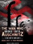 Man Who Broke into Auschwitz: A True Story of World War II, Rob Broomby, Denis Avey