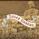 The Sugar Barons: Family, Corruption, Empire, and War in the West Indies Audiobook