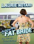 Autobiography of a Fat Bride: True Tales of a Pretend Adulthood, Laurie Notaro