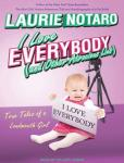 I Love Everybody (and Other Atrocious Lies): True Tales of a Loudmouth Girl, Laurie Notaro