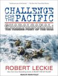 Challenge for the Pacific: Guadalcanal: The Turning Point of the War, Robert Leckie