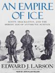 An Empire of Ice: Scott, Shackleton, and the Heroic Age of Antarctic Science Audiobook