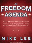Freedom Agenda: Why a Balanced Budget Amendment Is Necessary to Restore Constitutional Government, Mike Lee