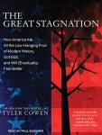 Great Stagnation: How America Ate All the Low-Hanging Fruit of Modern History, Got Sick, and Will (Eventually) Feel Better, Tyler Cowen