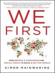 We First: How Brands and Consumers Use Social Media to Build a Better World, Simon Mainwaring