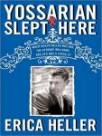 Yossarian Slept Here: When Joseph Heller Was Dad, the Apthorp Was Home, and Life Was a Catch-22, Erica Heller