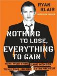 Nothing to Lose, Everything to Gain: How I Went from Gang Member to Multimillionaire Entrepreneur, Ryan Blair, Don Yaeger