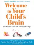 Welcome to Your Child's Brain: How the Mind Grows from Conception to College, Sam Wang, Ph.D., Sandra Aamodt, Ph.D.