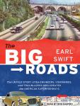 Big Roads: The Untold Story of the Engineers, Visionaries, and Trailblazers Who Created the American Superhighways, Earl Swift