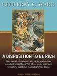 A Disposition to Be Rich: How a Small-Town Pastor's Son Ruined an American President, Brought on a W Audiobook