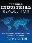 Third Industrial Revolution: How Lateral Power Is Transforming Energy, the Economy, and the World, Jeremy Rifkin