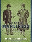 Art of Manliness: Classic Skills and Manners for the Modern Man, Kate McKay, Brett McKay