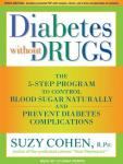 Diabetes without Drugs: The 5-Step Program to Control Blood Sugar Naturally and Prevent Diabetes Complications, Suzy Cohen