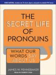 Secret Life of Pronouns: What Our Words Say About Us, James W. Pennebaker