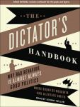 Dictator's Handbook: Why Bad Behavior Is Almost Always Good Politics, Alastair Smith, Bruce Bueno De Mesquita