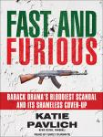 Fast and Furious: Barack Obama's Bloodiest Scandal and Its Shameless Cover-Up, Katie Pavlich