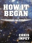 How It Began: A Time-Traveler's Guide to the Universe, Chris Impey