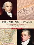 Founding Rivals: Madison vs. Monroe, the Bill of Rights, and the Election That Saved a Nation, Chris DeRose