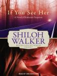 If You See Her: A Novel of Romantic Suspense, Shiloh Walker