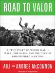 Road to Valor: A True Story of World War II Italy, the Nazis, and the Cyclist Who Inspired a Nation, Andres McConnon, Aili McConnon