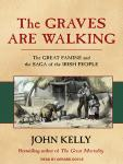 Graves Are Walking: The Great Famine and the Saga of the Irish People, John Kelly