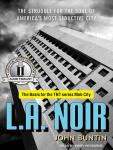 L.A. Noir: The Struggle for the Soul of America's Most Seductive City, John Buntin