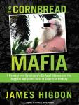 The Cornbread Mafia: A Homegrown Syndicate's Code of Silence and the Biggest Marijuana Bust in American History, James Higdon
