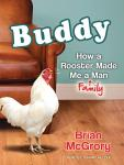 Buddy: How a Rooster Made Me a Family Man, Brian McGrory