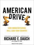 American Drive: How Manufacturing Will Save Our Country, Hank H. Cox, Richard E. Dauch