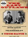 Last Outlaws: The Lives and Legends of Butch Cassidy and the Sundance Kid, Thom Hatch