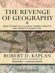 The Revenge of Geography: What the Map Tells Us About Coming Conflicts and the Battle Against Fate Audiobook