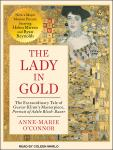 Lady in Gold: The Extraordinary Tale of Gustav Klimt's Masterpiece, Portrait of Adele Bloch-Bauer, Anne-Marie O'Connor