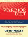 Warrior Diet: Switch on Your Biological Powerhouse For High Energy, Explosive Strength, and a Leaner, Harder Body, Ori Hofmekler