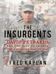 Insurgents: David Petraeus and the Plot to Change the American Way of War, Fred Kaplan