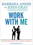 Work With Me: The 8 Blind Spots Between Men and Women in Business, Barbara Annis, John Gray