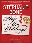 Stop the Wedding!, Stephanie Bond