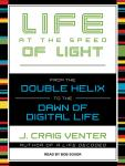 Life at the Speed of Light: From the Double Helix to the Dawn of Digital Life, J. Craig Venter